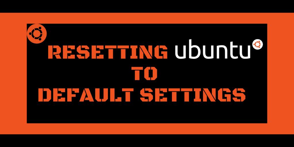 Resetting Ubuntu To Default Settings 2