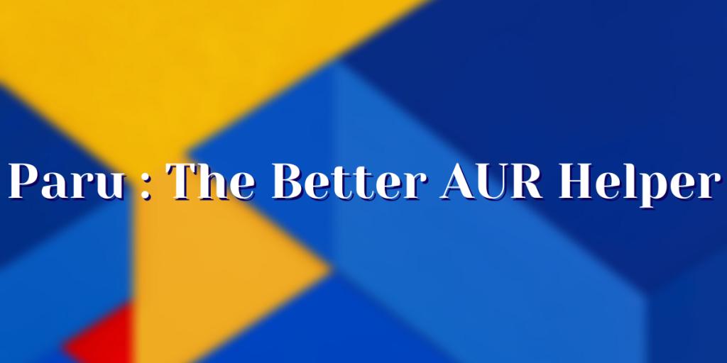 Paru The Better AUR Helper