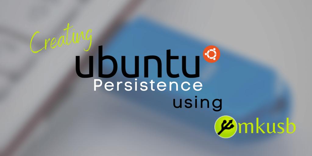 Creating Ubuntu Persistence Using Mkusb