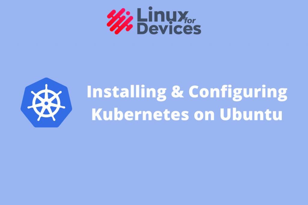 How To Install And Configure Kubernetes On Ubuntu